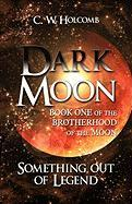 Dark Moon: Book One of the Brotherhood of the Moon: Something Out of Legend