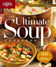 The Ultimate Soup Cookbook: Over 900 Family-Favorite Recipes - Reader's Digest Editors