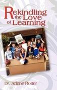 Rotter, Arlene: Rekindling The Love Of Learning