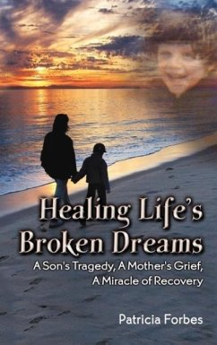 Healing Life's Broken Dreams , A Son's Tragedy, A Mother's Grief, A Miracle Recovery - Forbes, Patricia