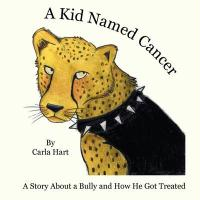 A Kid Named Cancer: A Story about a Bully and How He Got Treated