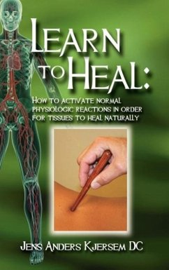Learn to Heal: How to Activate Normal Physiologic Reactions in Order for Tissues to Heal Naturally - Kjersem, Jens Anders
