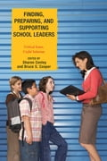 Finding, Preparing, and Supporting School Leaders - Bruce S. Cooper, David F. Leach, Diana G. Pounder, Ph.D., professor and dean of the college of education, University of Central Arkansas, George J. Petersen, Margaret Terry Orr, Naftaly S. Glasman, Roberta Trachtman, S. David Brazer, Scott C. Bauer, Sharo