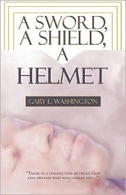 A Sword, A Shield, A Helmet - Gary E. Washington