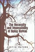 The Necessity and Impossibility of Being Human