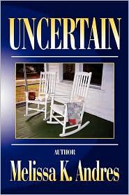 Uncertain - Melissa K. Andres