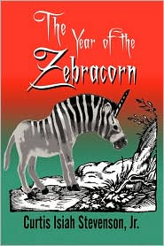 The Year Of The Zebracorn - Jr. Curtis Isiah Stevenson