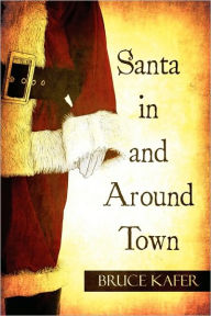 Santa In And Around Town - Bruce Kafer
