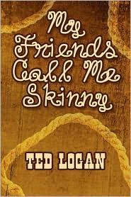 My Friends Call Me Skinny - Ted Logan