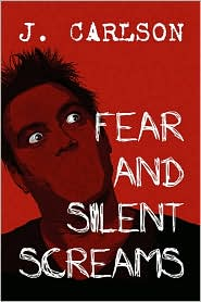 Fear And Silent Screams - J. Carlson