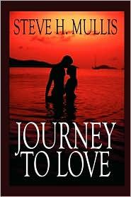 Journey To Love - Steve H. Mullis
