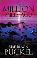 A Million Miles Ago: From the Mississippi Mud to the Cross of Calvary, to the Mountains of California and a Million Miles Between.