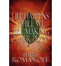 Life Happens While We Are Making Other Plans - Terry Romanoff