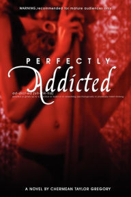 Perfectly Addicted - Chermean Taylor Gregory