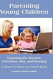 Parenting Young Children: Exploring the Internet, Television, Play, and Reading (Hc) - Strom, Robert D. / Strom, Paris S.