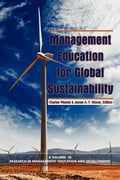 Management Education for Global Sustainability - Charles Wankel, James A.F. Stoner, Ph.D.