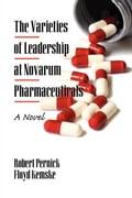 The Varieties of Leadership at Novarum Pharmaceuticals: A Novel (PB) - Pernick, Robert