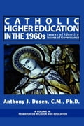 Catholic Higher Education in the 1960s: Issues of Identity, Issues of Governance (PB) - Dosen, Anthony J.