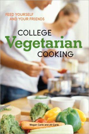 College Vegetarian Cooking - Megan Carle, Jill Carle