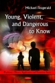 Young, Violent, and Dangerous to Know - Michael Fitzgerald