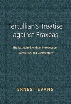 Tertullian's Treatise Against Praxeas: The Text Edited, with an Introduction, Translation, and Commentary - Evans, Ernest