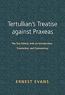 Tertullian's Treatise Against Praxeas: The Text Edited, with an Introduction, Translation, and Commentary