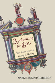 Apologizing for God: The Importance of Living in History Mark S. McLeod-Harrison Author