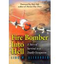 Fire Bomber into Hell - Linc W. Alexander