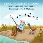 Grandpa and the Goose - Laughlin, Charles W. / McIntire, Andy