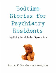 Bedtime Stories for Psychiatry Residents: Psychiatry Board Review Topics A to Z - Bradshaw Do Mph Mas, Bascom K.