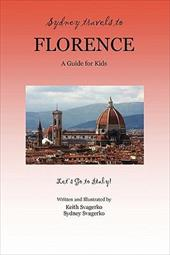 Sydney Travels to Florence: A Guide for Kids - Let's Go to Italy! - Svagerko, Keith / Svagerko, Sydney