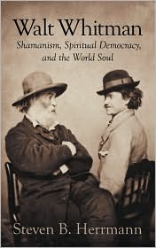 Walt Whitman: Shamanism, Spiritual Democracy, and the World Soul