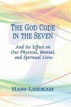 The God Code in the Seven and Iit's Effect on Our Physical, Mental, and Spiritual Lives - Liszikam, Hans