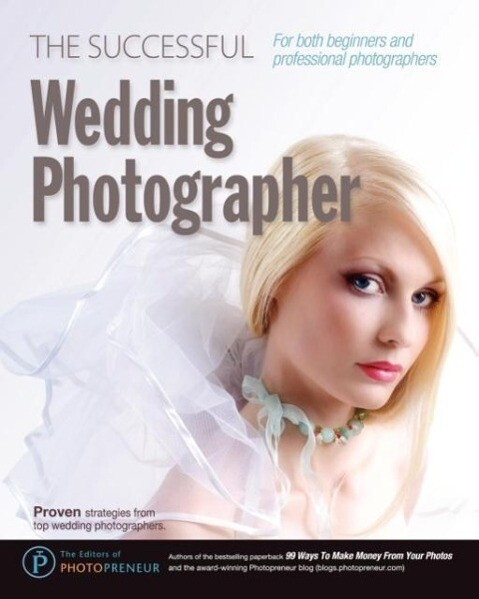 The Successful Wedding Photographer als Taschenbuch von The Editors of Photopreneur - New Media Entertainment Ltd.