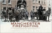 Manchester Firefighting: A Pictorial History