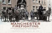 Manchester Firefighting: A Pictorial History - Pearson, Steve / Pearson, Stephen C.