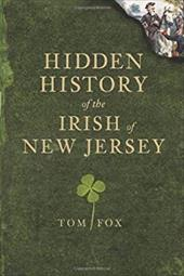 Hidden History of the Irish of New Jersey - Fox, Thomas