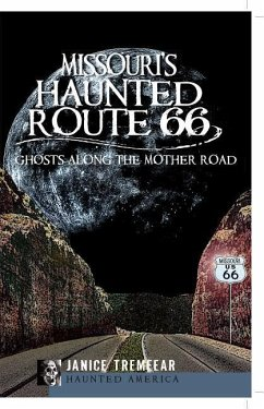 Missouri's Haunted Route 66: Ghosts Along the Mother Road - Tremeear, Janice