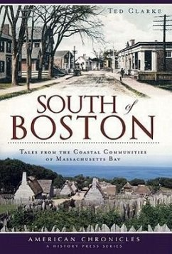 South of Boston: Tales from the Coastal Communities of Massachusetts Bay - Clarke, Ted