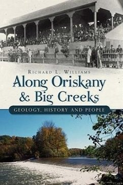 Along Oriskany & Big Creeks: Geology, History and People - Williams, Richard L.