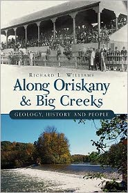 Along Oriskany and Big Creeks: Geology, History and People - Richard Williams