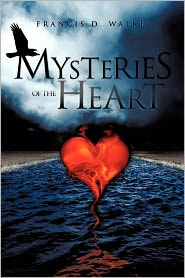 Mysteries Of The Heart - Francis D. Walker