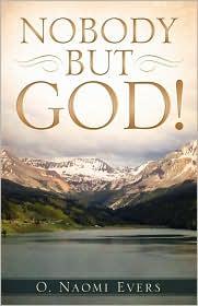 NOBODY BUT GOD! - O. Naomi Evers