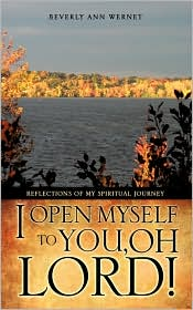 I Open Myself to You, Oh Lord! - Beverly Ann Wernet
