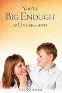 You're Big Enough to Understand