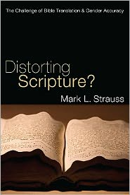 Distorting Scripture?: The Challenge of Bible Translation & Gender Accuracy - Mark L. Strauss