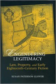 Engendering Legitimacy: Law, Property, and Early Eighteenth-Century Fiction - Susan Paterson Glover