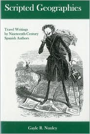 Scripted Geographies: Travel Writings by Nineteenth-Century Spanish Authors - Gayle R. Nunley