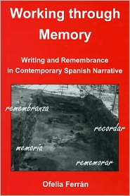 Working Through Memory: Writing Remembrance in Contemporary Spanish Narrative