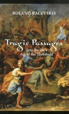 Tragic Passages: Jean Racine's Art of the Threshold - Racevskis, Roland